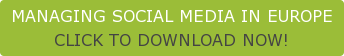 MANAGING SOCIAL MEDIA IN EUROPE CLICK TO DOWNLOAD NOW!